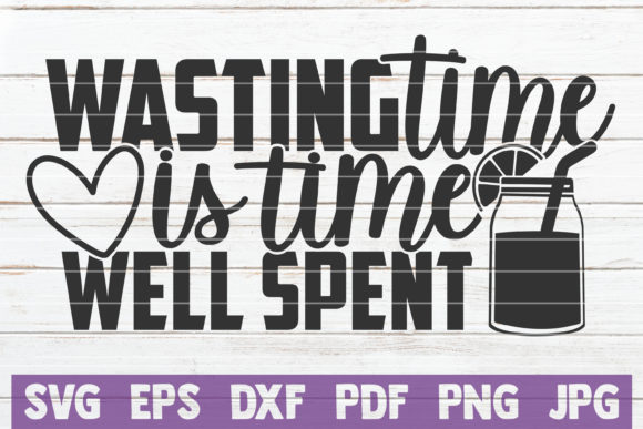 Wasting Time is Time Well Spent Graphic Crafts By MintyMarshmallows