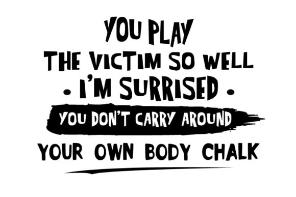 Print on Demand: You Play the Victim so Well Graphic Print Templates By FLC