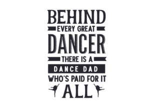 Behind Every Great Dancer There is a Dance Dad Who's Paid for It All Dance & Cheer Craft Cut File By Creative Fabrica Crafts