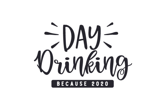 Day Drinking Because 2020 Zitate Plotterdatei von Creative Fabrica Crafts