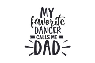 My Favorite Dancer Calls Me Dad Dance & Cheer Craft Cut File By Creative Fabrica Crafts
