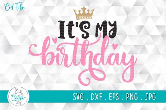 It's My Birthday Cut File Graphic Crafts By EasyConceptSvg