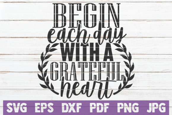 Begin Each Day with a Grateful Heart Graphic Crafts By MintyMarshmallows