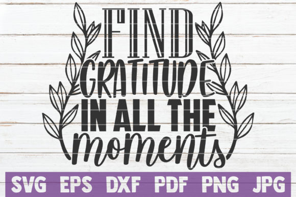 Find Gratitude in All the Moments Graphic Crafts By MintyMarshmallows