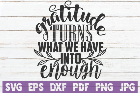 Gratitude Turns What We Have into Enough Graphic Crafts By MintyMarshmallows