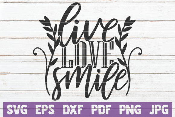 Live Love Smile Graphic Crafts By MintyMarshmallows