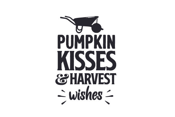 Pumpkin Kisses & Harvest Wishes Fall Craft Cut File By Creative Fabrica Crafts
