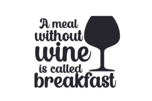 A Meal Without Wine is Called Breakfast Wine Craft Cut File By Creative Fabrica Crafts