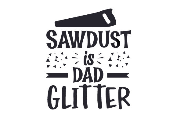 Sawdust is Dad Glitter Father's Day Craft Cut File By Creative Fabrica Crafts