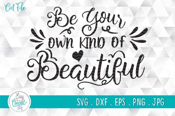 Be Your Own Kind of Beautiful Svg Graphic Crafts By EasyConceptSvg