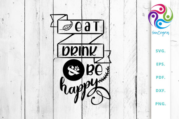 Print on Demand: Eat Drink and Be Happy SVG Cut File Graphic Crafts By Sintegra