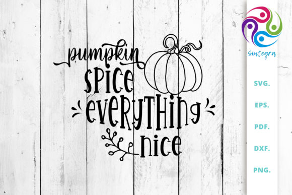Print on Demand: Pumpkin Spice Everything Nice Saying SVG Graphic Crafts By Sintegra