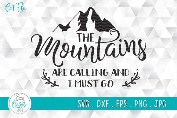 The Mountains Are Calling and I Must Go Graphic Crafts By EasyConceptSvg