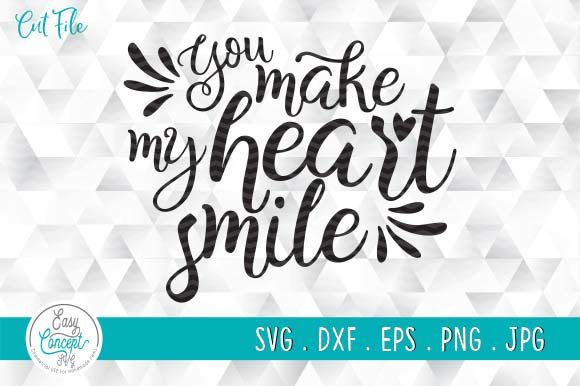 You Make My Heart Smile SVG Digital File Graphic Crafts By EasyConceptSvg