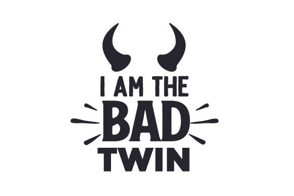 I Am the Bad Twin Family Craft Cut File By Creative Fabrica Crafts