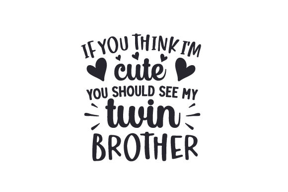 If You Think I'm Cute, You Should See My Twin Brother Family Craft Cut File By Creative Fabrica Crafts