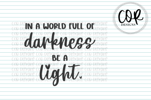 Print on Demand: In a World Full of Darkness Be a Light Graphic Crafts By designscor