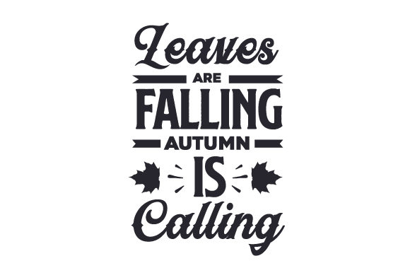 Leaves Are Falling Autumn is Calling Fall Craft Cut File By Creative Fabrica Crafts