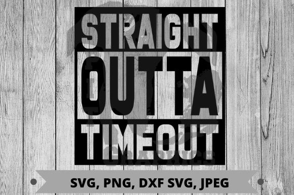 Straight Outta Timeout Graphic Crafts By Pit Graphics