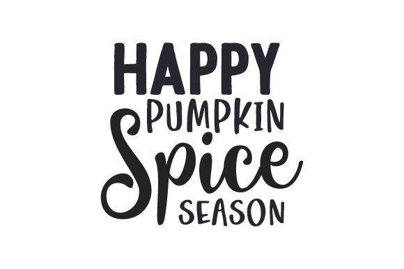 Happy Pumpkin Spice Season Fall Craft Cut File By Creative Fabrica Crafts