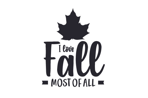 I Love Fall Most of All Fall Craft Cut File By Creative Fabrica Crafts