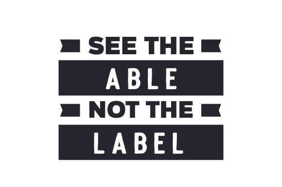 See the Able, Not the Label Quotes Craft Cut File By Creative Fabrica Crafts