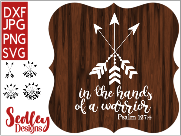 Arrows in the Hands of a Warrior Graphic Crafts By Sedley Designs