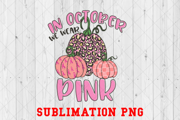 Print on Demand: In October We Wear Pink Sublimation PNG Graphic Crafts By Ten Times Studio