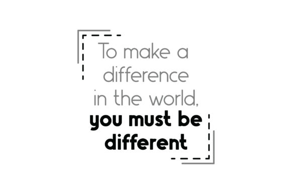 To Make a Difference in the World, You Must Be Different Quotes Craft Cut File By Creative Fabrica Crafts