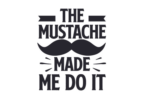 The Mustache Made Me Do It Fall Craft Cut File By Creative Fabrica Crafts