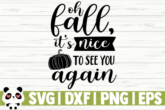 Print on Demand: Oh Fall It's Nice to See You Again Graphic Illustrations By CreativeDesignsLLC