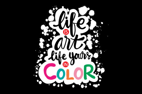 Life is Art Live Yours in Color Graphic Crafts By han.dhini