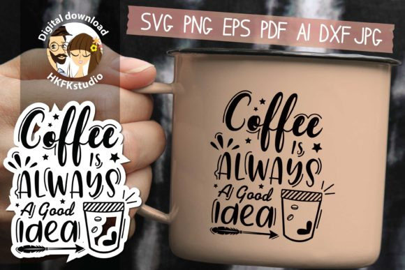 Coffee is Always a Good Idea Graphic Crafts By HKFK Studio