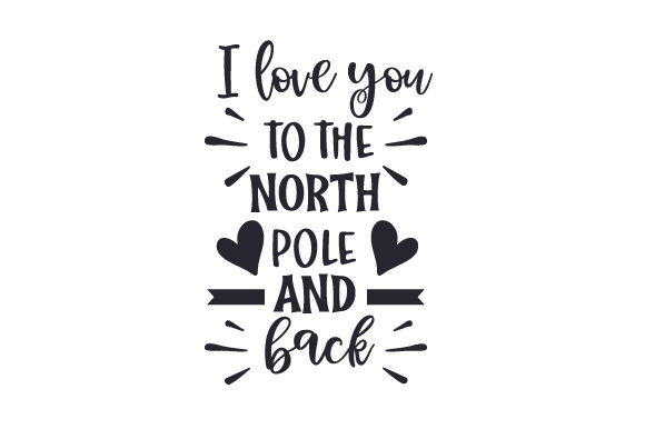 I Love You to the North Pole and Back Travel Craft Cut File By Creative Fabrica Crafts