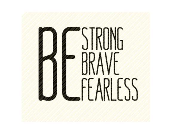 Be Strong Be Brave Be Fearless Quote Graphic Crafts By SVGPlaceDesign