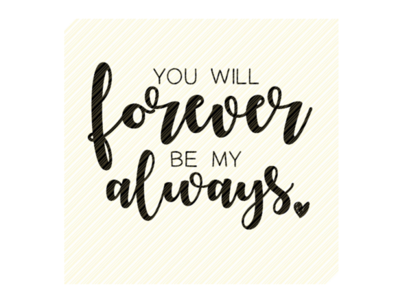 You Will Forever Be My Always Quote Graphic Crafts By SVGPlaceDesign