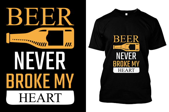 Beer Never Broke My Heart Tshirt Design Graphic Print Templates By Rubel Hossain