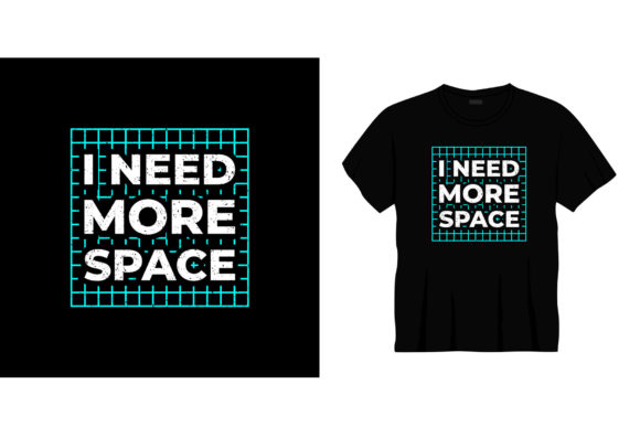 Need More Space  Typography T-shirt Graphic Illustrations By bolakaretstudio