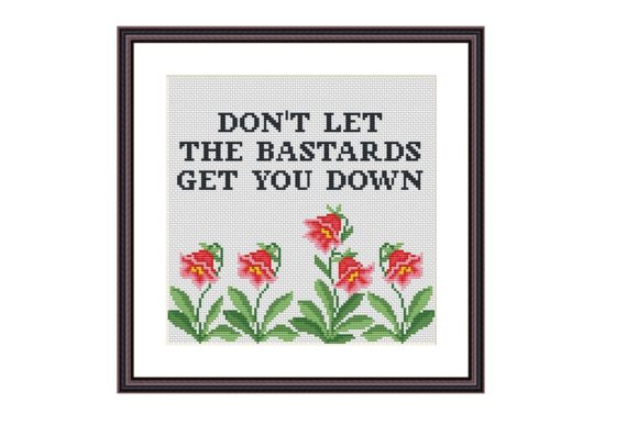 Don't Let the Bastards Cross Stitch Graphic Cross Stitch Patterns By Tango Stitch