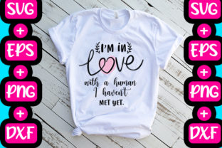 Print on Demand: I'm in Love with a Human I Haven't Met Yet Graphic Print Templates By svg.in.design