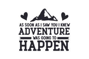 As Soon As I Saw You I Knew Adventure Was Going to Happen Love Craft Cut File By Creative Fabrica Crafts