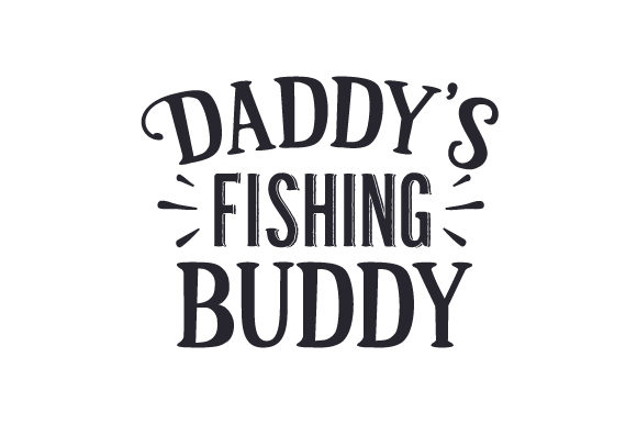 Download Daddy S Fishing Buddy Svg Cut File By Creative Fabrica Crafts Creative Fabrica