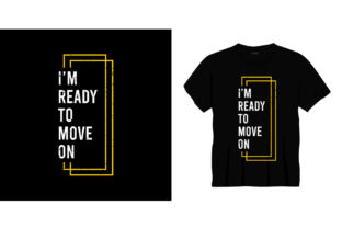 Ready to Move on  Typography T-shirt Graphic Illustrations By bolakaretstudio