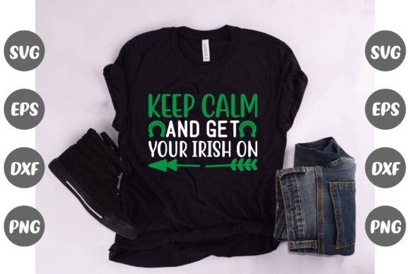 Print on Demand: Keep Calm and Get Your Irish on Graphic Illustrations By Graphics Home.net