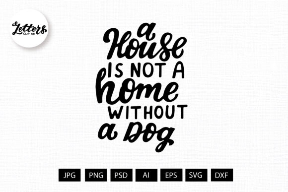 A House is Not a Home Without a Dog Svg Graphic Illustrations By cyrilliclettering