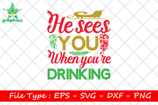 He Sees You When You Re Drinking Graphic By Star Graphics Creative Fabrica