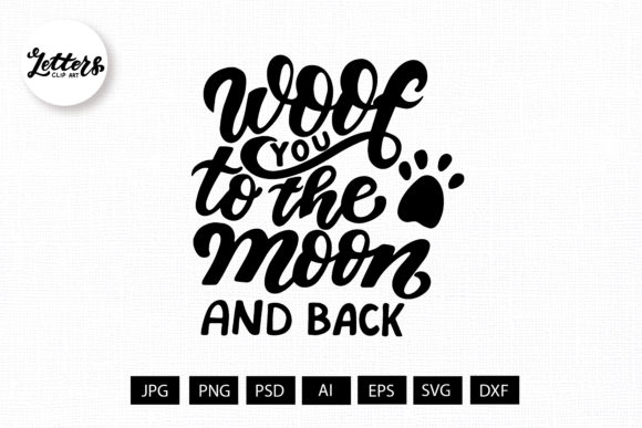 Woof You Ti the Moon. Dog Quote Svg. Graphic Illustrations By cyrilliclettering