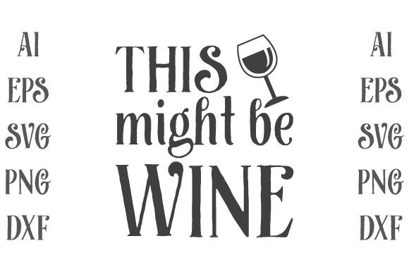This Might Be Wine Graphic Print Templates By Storm Brain