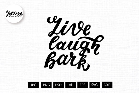 Live, Laugh, Bark. Dog Lovers Graphic Illustrations By cyrilliclettering