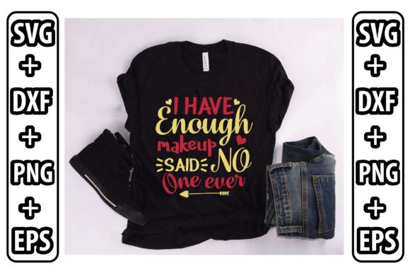 I Have Enough Makeup Said No One Ever Graphic Crafts By Printable Store